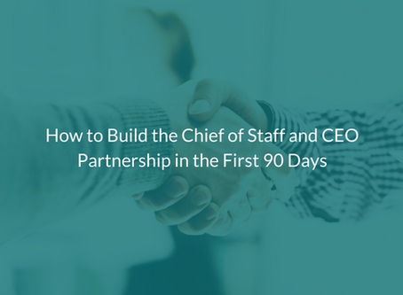 How to Build the Chief of Staff and CEO Partnership in the First 90 Days