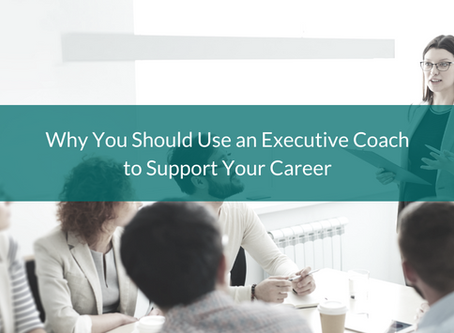 Why You Should Use an Executive Coach to Support Your Career