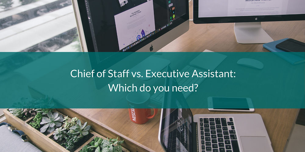 Chief Of Staff Vs Executive Assistant Which Do You Need