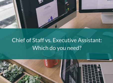 Chief of Staff vs. Executive Assistant: Which do you need?
