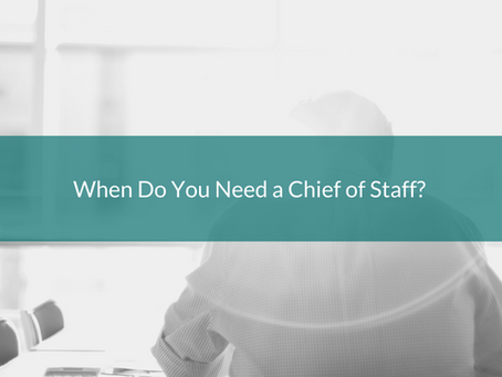 When Do You Need a Chief of Staff?