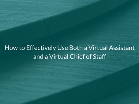 How to Effectively Use Both a Virtual Assistant and a Virtual Chief of Staff