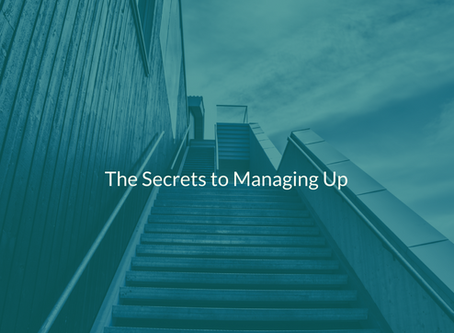 The Secrets to Managing Up