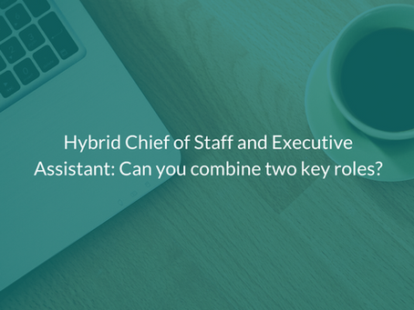 Why You (Mostly) Shouldn't Combine the Roles of Chief of Staff and Executive Assistant