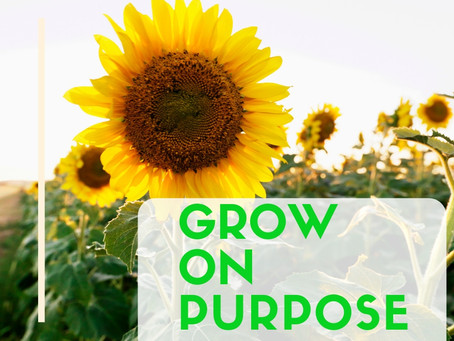 Growing on Purpose.