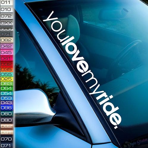 You Love my ride Frontscheibenaufkleber Tuningsticker Autoaufkleber Uni Farben Sticker Tuningaufkleber Tuningszene