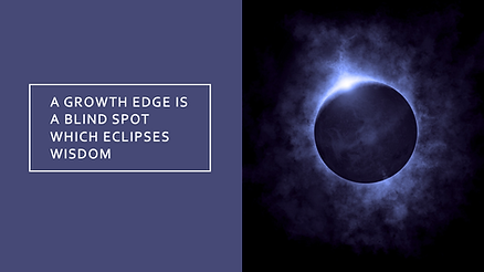 A growth edge is a blind spot which eclipses wisdom