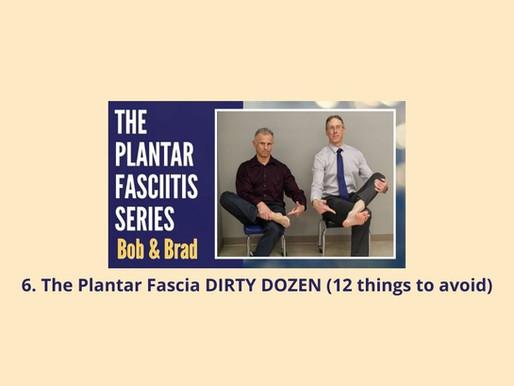6. Plantar Fasciitis Series: The Plantar Fascia DIRTY DOZEN (12 things to avoid)