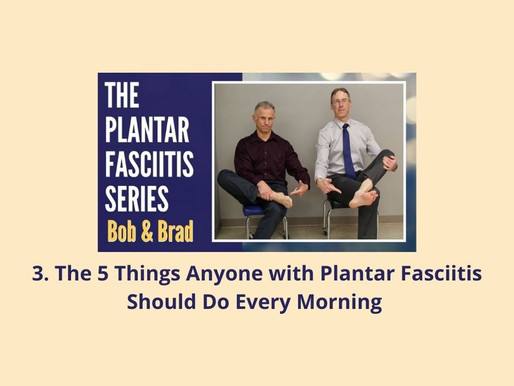 3. Plantar Fasciitis Series: The 5 Things Anyone with Plantar Fasciitis Should Do Every Morning