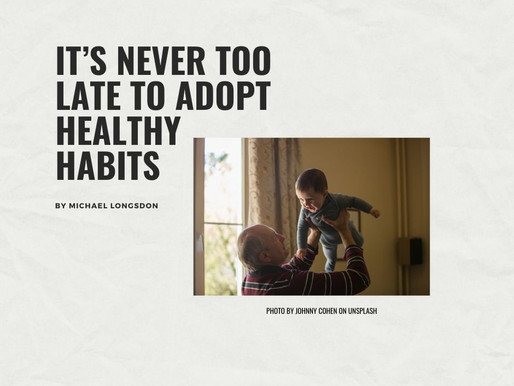It's Never Too Late To Adopt Healthy Habits