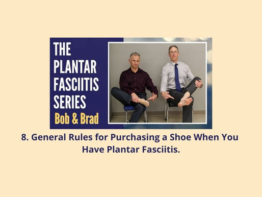 8.Plantar Fasciitis Series: General Rules for Purchasing a Shoe When You Have Plantar Fasciitis.