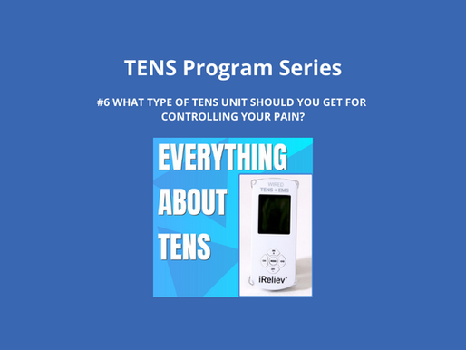 TENS Program Series 6. What Type of TENS Units Should You Get for Controlling Your Pain?