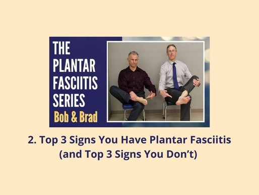2. Plantar Fasciitis Series: Top 3 Signs You Have Plantar Fasciitis (and Top 3 Signs You Don't)