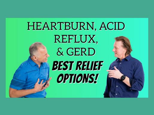 Heartburn, Acid Reflux, & GERD- Best Relief Options of Diet, Over-the-Counter, or Prescription PPI
