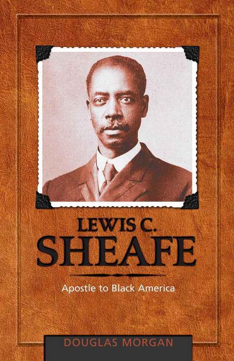 Lewis C. Sheafe: Apostle to Black America