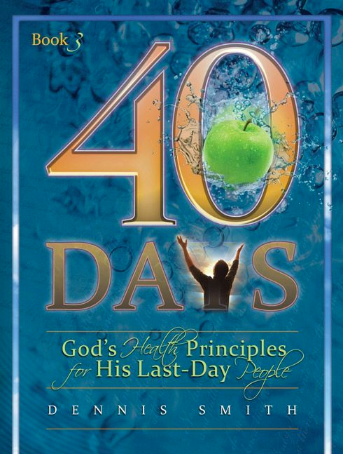 40 Days: God's Health Principles for His Last-Day People - Book 3