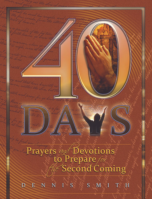 40 Days Prayers and Devotions to Prepare for the Second Coming - Book 1