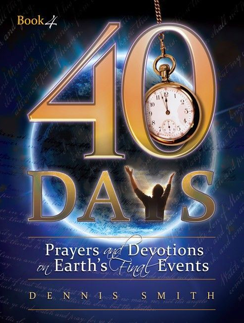 40 Days: Prayers and Devotions on Earth's Final Events - Book 4