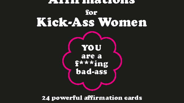 Bad-Ass Affirmation Cards for Kick-Ass Women *pocket-sized*