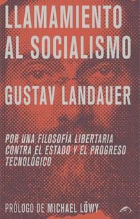 """Landauer escribió en 1911 su """"Llamamiento al socialismo"""", en que llamaba a abandonar las ideas de una revolución basada en la centralización económica y el productivismo, advirtiendo de las nefastas consecuencias que ello tendría para las ideas de emancipación social. Meses antes de su muerte, en enero de 1919, Landauer escribía un último prólogo para su """"Llamamiento"""", que comenzaba con estas palabras: """"Ha llegado la revolución, como yo no la había previsto. Ha llegado la guerra, que he previsto"""". El 2 de mayo de ese mismo año Landauer fue asesinado por la soldadesca, por su particiación en la República de los Consejos de Baviera."""