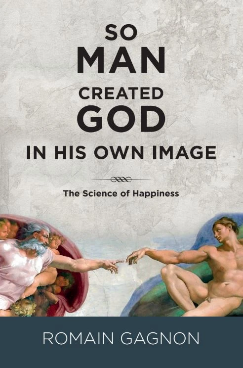 So Man Created God in His Own Image: The Science of Happiness (EPUB format)