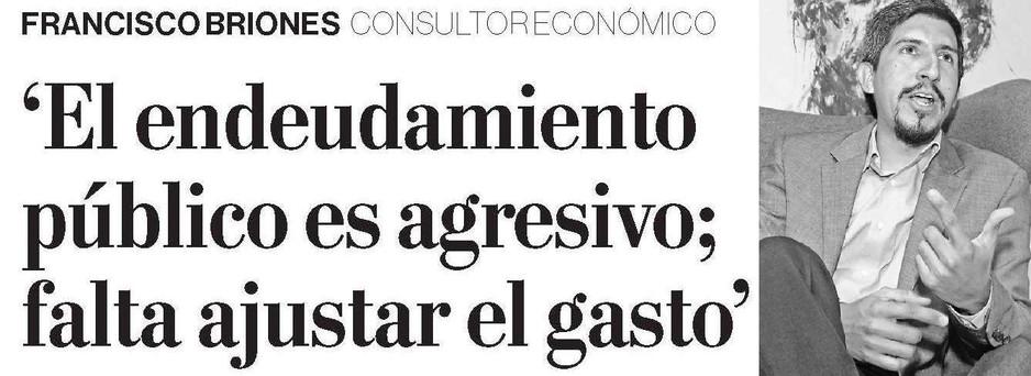 [El Comercio] Francisco Briones: 'El endeudamiento público es agresivo; falta ajustar el gasto'*