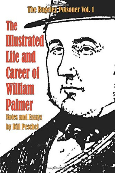 The Illustrated Life and Career of William Palmer (The Rugeley Poisoner)