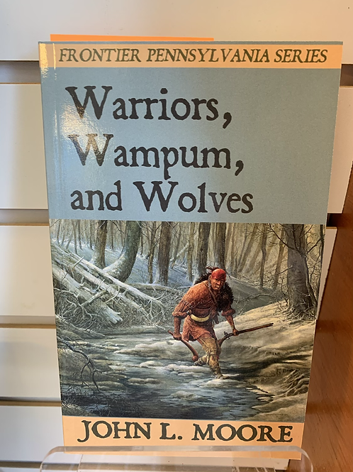 Warriors, Wampum, and Wolves - Frontier Pennsylvania Series #8