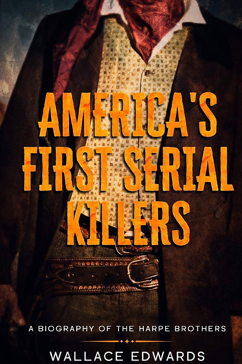 America's First Serial Killers - A Biography of the Harpe Brothers