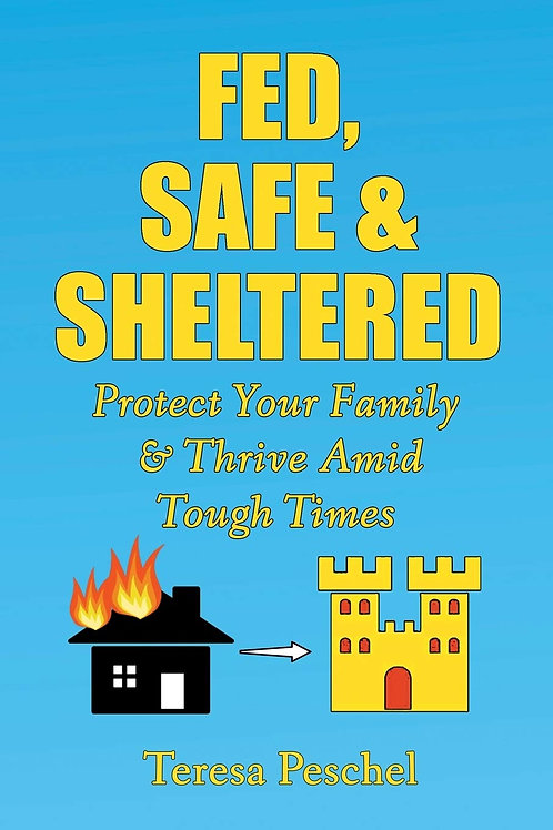 Fed, Safe and Sheltered: Protect Your Family and Thrive Amid Tough Times