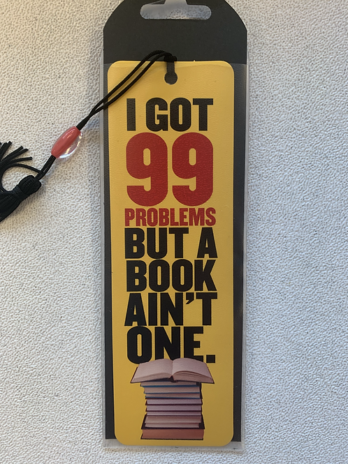 """I Got 99 Problems"" Bookmark"