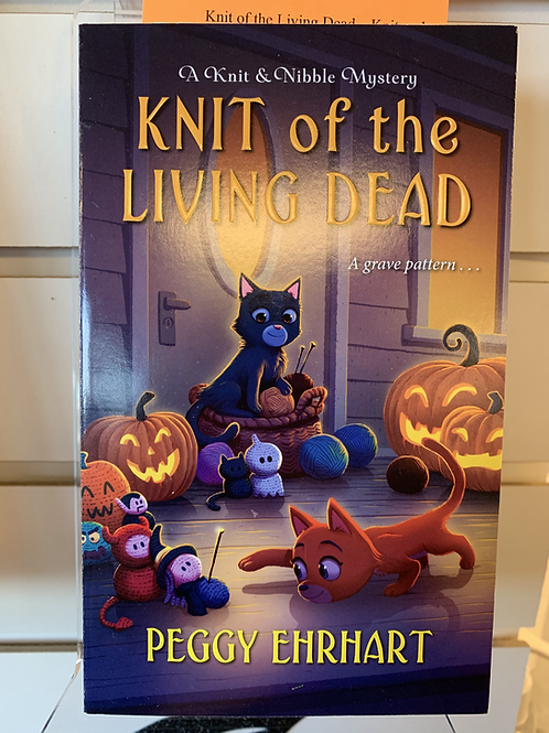 Knit of the Living Dead (A Knit & Nibble Mystery Book #6)