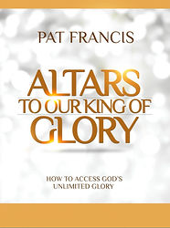 ​Altars to our King of glory By Pat Francis