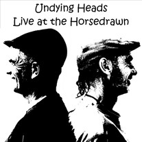 Undying Heads - Live at the Horsedrawn