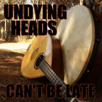 Undying Heads - Can't Be Late