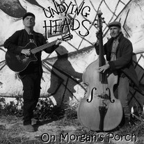 Undying Heads - On Morgan's Porch