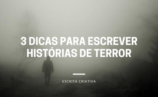 3 dicas para escrever histórias de terror
