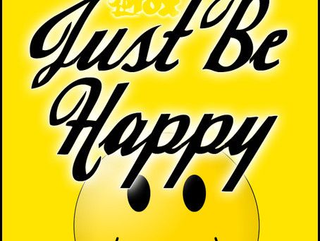 Just Be HAPPY!!!!!