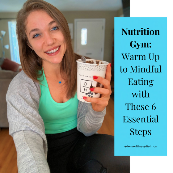 Nutrition Gym: Warm Up to Mindful Eating with These 6 Essential Steps