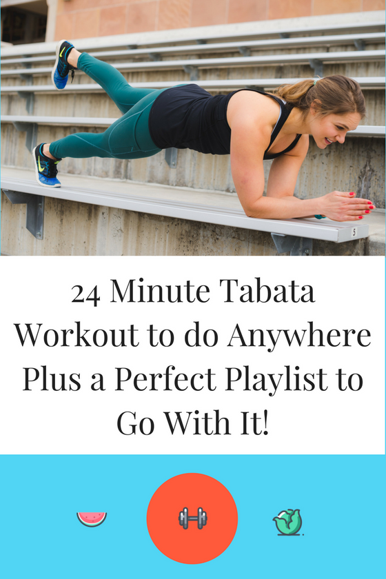 24 Minute Tabata Workout to do Anywhere Plus a Perfect Playlist to Go With It!