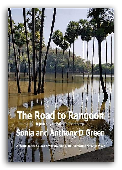 The Road to Rangoon A Journey in Father's Footsteps 75th Anniversary Tribute WW2 Burma Campaign