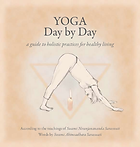 Yoga Day by Day: a guide to holistic practices for daily living by Helen Cushing (Swami Ahimsadhara)