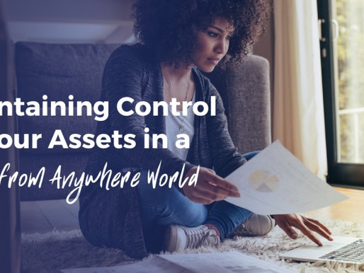 Maintaining Control of your Assets in a Work from Anywhere World