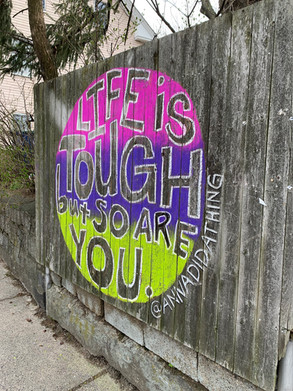 Life Is Tough But So Are You - Chalk Mural 2020