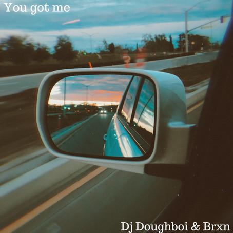"""Watchlist: Dj Doughboi X Brxn """"You got me"""""""