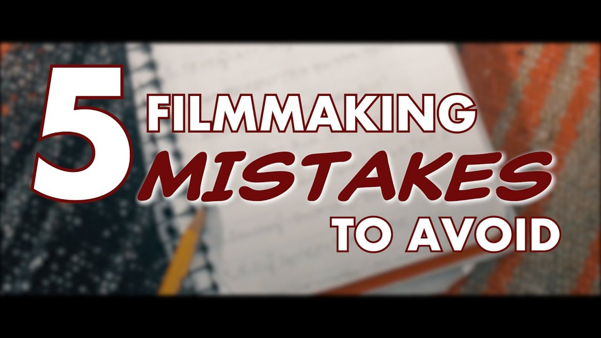 5 Filmmaking Mistakes To Avoid