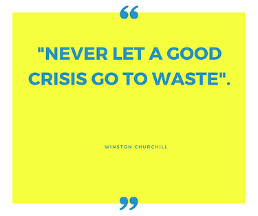 _Never let a good crisis go to waste__ (
