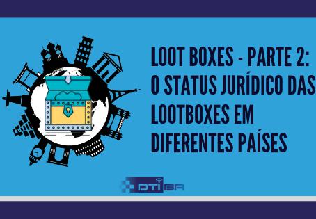 Loot boxes - parte 2: O status jurídico das loot boxes em diferentes países