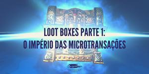 """Imagem com loot box ao fundo, com o título """"Loot boxes parte 1: O império das microtransações"""""""