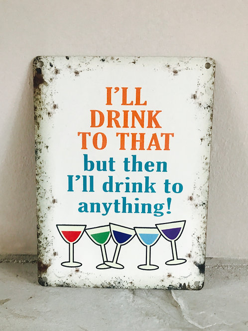 I'll drink to that - metal sign